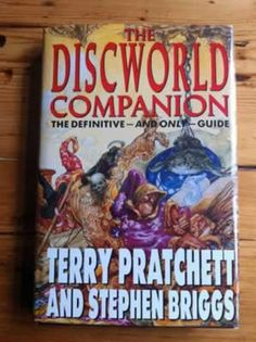 The Discworld Companion is an encyclopaedia of the Discworld fictional universe created by Terry Pratchett and Stephen Briggs that compiles a precise (and often quoted directly from the books concerned) definition of words, lives of historical people, geography of places and events that have appeared in at least one Discworld novel.