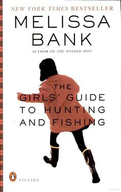 The Girls' Guide to Hunting and Fishing, Melissa Bank In these interlocking stories, Jane Rosenthal grows up and figures it out, or at least mostly, or at least sometimes, with wit and vigor and a sharp eye towards what it means to be living in the world — as a girl, as a woman, as anybody. Which really is all any of us can hope for.
