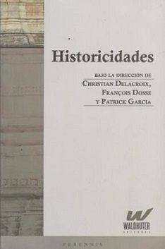 Historicidades / bajo la dirección de Christian Delacroix, François Dosse, Patrick García. Buenos Aires : Waldhuter, [2010]