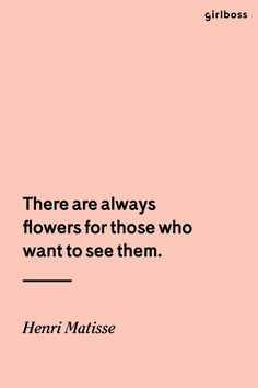 GIRLBOSS QUOTE: There are always flowers for this who want to see them // Inspirational quote by Henri Matisse