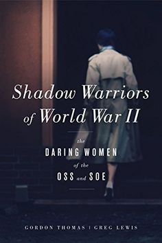 Buy Shadow Warriors of World War II: The Daring Women of the OSS and SOE by Gordon Thomas, Greg Lewis and Read this Book on Kobo's Free Apps. Discover Kobo's Vast Collection of Ebooks and Audiobooks Today - Over 4 Million Titles! Good Books, Books To Read, My Books, Reading Lists, Book Lists, Greg Lewis, Shadow Warrior, Reading Material, What To Read