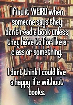 22 Whisper Secrets Relatable to Most Booklovers #whisper #booklovers #bookmemes #reading #readers Books And Tea, I Love Books, Good Books, Books To Read, My Books, Library Books, Book Memes, Book Quotes, Quotes Quotes