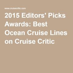 2015 Editors' Picks Awards: Best Ocean Cruise Lines on Cruise Critic