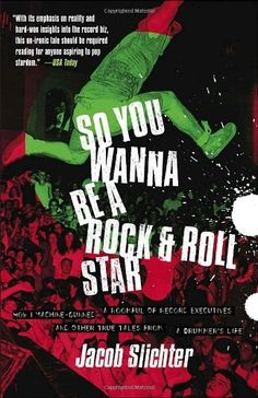 So You Wanna Be a Rock & Roll Star: How I Machine-Gunned a Roomful Of Record Executives and Other True Tales from a Drummer's Life by Jacob Slichter. $10.98. Publisher: Broadway (May 10, 2005). Author: Jacob Slichter. Save 27%!