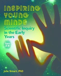 Inspiring young minds: Scientific inquiry in the early years. (2017). by Julie Smart