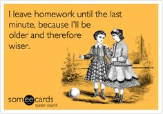 This is exactly what I told my mom, and I think it's true. Just take a look at my grades. ;)