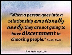 When a person goes into a relationship emotionally needy, they are not going to have discernment in choosing people ~ Jennifer O'Neill. A post about being a magnet for bad relationships via @Sherie Venner #quotes #relationships #truethat