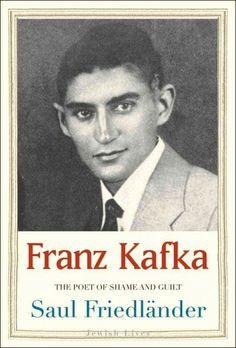 Franz Kafka : the poet of shame and guilt / Saul Friedländer.