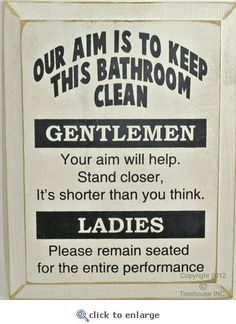 """HAHAHAHA British humor in public bath """"our aim is to keep this bathroom clean Gentlemen: your aim will help. stand closer, it's shorter than you think. Ladies: please remain seated for the entire performance."""""""