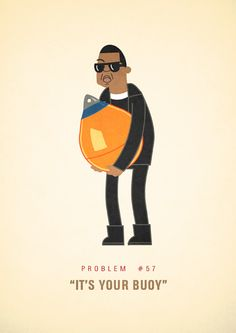 "99 Problems prints. Newest goal in life is to collect them all, starting with ""It's Your Buoy""!"
