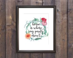 Home is where my pants aren't. Funny Home Art - Humorous Wall Decor - Housewarming Gift - Digital Download 8x10 Printable