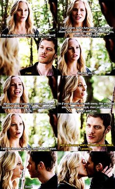 Caroline: Som na vysokej škole. Staviam si život. Mám plány a budúcnosť, a veci, ktoré chcem, a ani v jednej nie si, jo?V žiadnej z nich... Klaus: Chápem. Caroline: Nie, nechápeš. Pretože, áno, snažila som sa pokryť naše spojenie nepriateľstvom. Pretože, áno, nenávidím sa kvôli pravde. Takže ak mi sľúbiš, že odídeš tak ako si hovoril a nikdy sa nevrátiš, budem úprimná. Budem k tebe úprimná o tom, čo chcem. Klaus: Odídem preč a nikdy sa nevrátim. Sľubujem. Caroline: Dobre♥♥