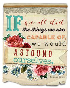 If we did all the things we are capable of, we would astound ourselves. Best Inspirational Quotes, Amazing Quotes, Great Quotes, Quotes To Live By, Words Quotes, Wise Words, Me Quotes, Sayings, Things We Said Today