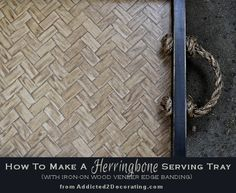 Herringbone serving tray made with iron-on wood veneer edge banding.  Consider for mail tray in office.