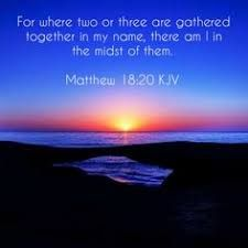 Matthew 18:20 King James Version (KJV) For where two or three are gathered together in  my name, there am I in the midst of them.」の画像検索結果
