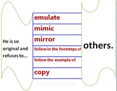 to emulate, mimic, mirror, follow in the footsteps of, follow the example of, copy others
