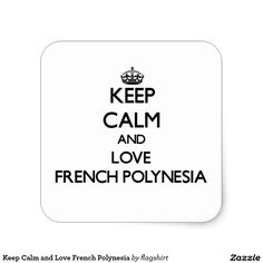 Keep Calm and Love French Polynesia Square Sticker
