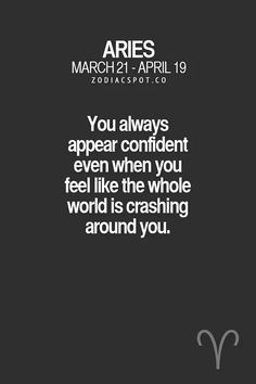Aries - You always appear confident even when you feel like the whole world is c. - Aries – You always appear confident even when you feel like the whole world is crashing around yo - Aries Zodiac Facts, Aries And Sagittarius, Aries Baby, Aries Traits, Aries Astrology, Aries Quotes, Aries Sign, Aries Horoscope, Aries Woman