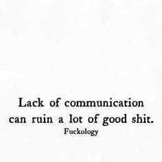 Lack of communication is the slow death of a relationship
