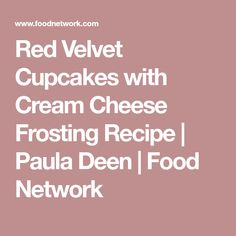 Red Velvet Cupcakes with Cream Cheese Frosting Recipe | Paula Deen | Food Network