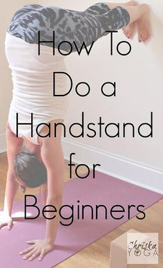 A Handstand for Beginners. Handstands are great for building strength and improving circulation!