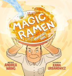 (March Magic Ramen: The Story of Momofuku Ando by Andrea Wang; by Kana Urbanowicz. juv bio little bee books Ramen Noodle Soup, Ramen Noodles, How To Make Ramen, Bee Book, Asian, Children's Literature, Nonfiction, Childrens Books, History
