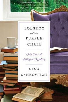 Tolstoy and the Purple Chair by Nina Sankovitch - This graceful memoir describes a true love affair with books. After losing her 46-year-old sister to cancer, Sankovitch embarks on a year of reading: one book every day for a full year