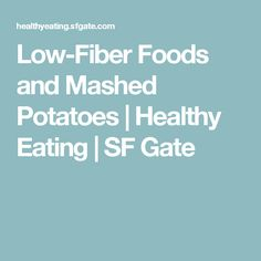 Low-Fiber Foods and Mashed Potatoes | Healthy Eating | SF Gate