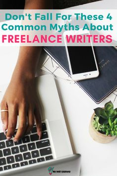 Don't Fall For These 4 Common Myths About Freelance Writers