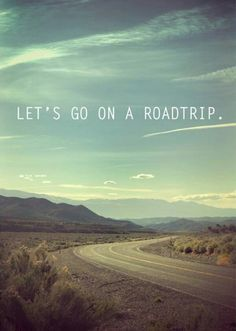 Lets take a roadtrip.....