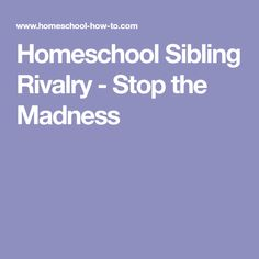 Homeschool Sibling Rivalry - Stop the Madness
