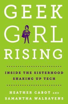 Geek girl rising : inside the sisterhood shaking up tech 5/17