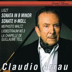 Liszt: Sonata In B minor; Mephisto Waltz No. 1; Liebestraum No. 3; La Chapelle de Guillaume Tell de Claudio Arrau