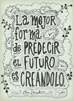La mejor forma de predecir el futuro es creándolo.