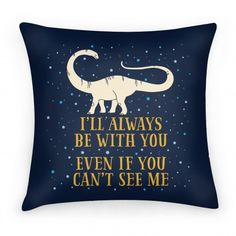 I'll Always Be With You Even If You...   Pillows and Pillow Cases   HUMAN