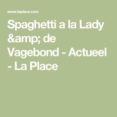 Spaghetti a la Lady & de Vagebond - Actueel - La Place