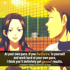 """""""At your own pace. If you believe in yourself and work hard at your own pace, I think you'll definitely get good results"""""""