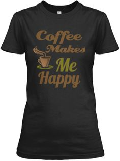 Love Coffee - Makes Me Happy | Teespring