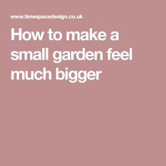 How to make a small garden feel much bigger