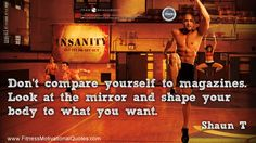 http://fitnessmotivationalquotes.com/wp-content/uploads/2012/08/INSANITY-workout-Shoun-T-quote.jpg