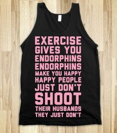 Exercise Gives You Endorphins - workout shirts - Skreened T-shirts, Organic Shirts, Hoodies, Kids Tees, Baby One-Pieces and Tote Bags