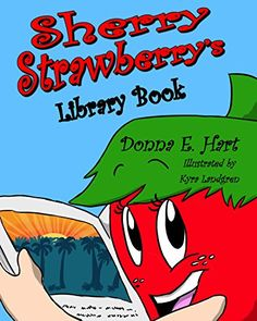 Sherry Strawberry's Library Book by Donna E. Hart https://smile.amazon.com/dp/B016SQ5A5E/ref=cm_sw_r_pi_dp_x_EbhlybXPBXB5Z