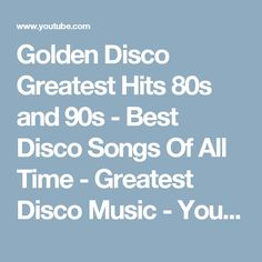 Golden Disco Greatest Hits 80s and 90s - Best Disco Songs Of All Time - Greatest Disco Music - YouTube
