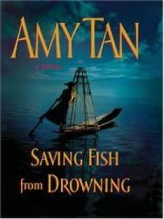 """Just bought this to read...  """"Saving Fish from Drowning"""" by Amy Tan"""