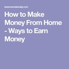 How to Make Money From Home - Ways to Earn Money