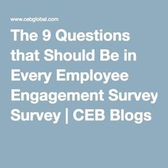"Ask the Right Questions and Know Why... to Build a Better Business, not just gauge ""happiness"".... The 9 Questions that Should Be in Every Employee Engagement Survey 