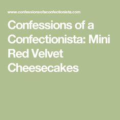 Confessions of a Confectionista: Mini Red Velvet Cheesecakes