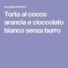 Torta al cocco arancia e cioccolato bianco senza burro