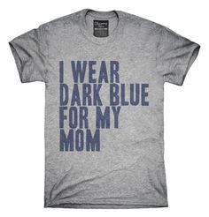 I Wear Dark Blue For My Mom Awareness Support T-shirts, Hoodies,