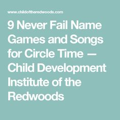 9 Never Fail Name Games and Songs for Circle Time — Child Development Institute of the Redwoods